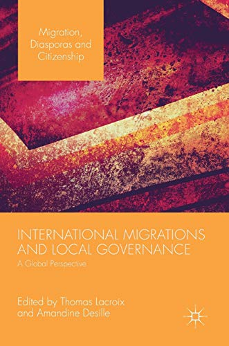 International Migrations and Local Governance: A Global Perspective (Migration, Diasporas and Citizenship)