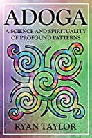 Adoga: A Science and Spirituality of Profound Patterns