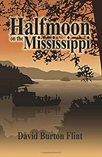 Halfmoon on the Mississippi (Life and Times of Robert Flint the Pioneer) (Volume 2)