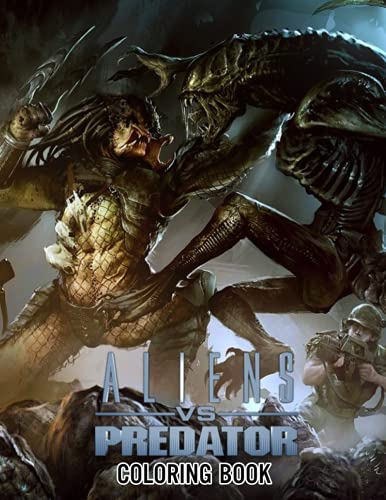 Alien vs Predator Coloring book: Perfect Coloring Book For Adults and Kids With Incredible Illustrations Of Alien vs Predator For Coloring And Having Fun.