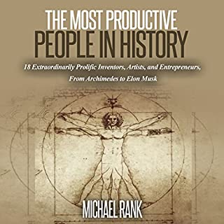 The Most Productive People in History: 18 Extraordinarily Prolific Inventors, Artists, and Entrepreneurs, from Archimedes to Elon Musk audiobook cover art