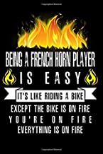 Being A French Horn Player Is Easy It's Like Riding A Bike Except The Bike Is On Fire You're On Fire Everything Is On Fire: A Blank Lined Journal for ... Who Love to Laugh, Makes A Perfect Gag Gift