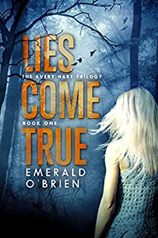 Lies Come True (The Avery Hart Trilogy Book 1) by [Emerald O'Brien]