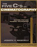 The Five C's of Cinematography: Motion Picture Filming Techniques-