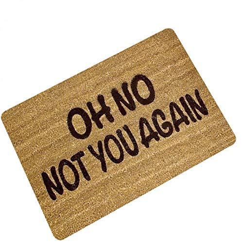 Felpudo OH No Not You Again Alfombrilla de Entrada Alfombrilla Antideslizante Alfombrilla de Puerta Alfombrilla de Goma para Interiores y Exteriores Alfombra de baño Puerta de Cocina Alfombra