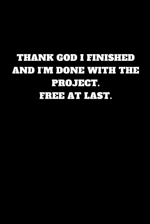 もつれ機関ペニーThank god I finished and I'm done with the project. Free at last: Unruled Notebook, journal, handbook