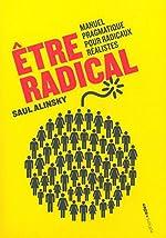 Être radical - Manuel pragmatique pour radicaux réalistes de Saul Alinsky