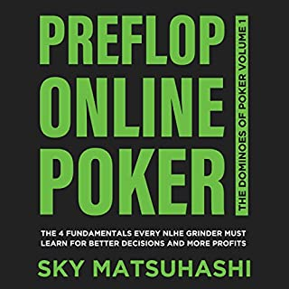 Preflop Online Poker     The 4 Fundamentals Every NLHE Grinder Must Learn for Better Decisions and More Profits (The Dominoes of Poker, Book 1)              Autor:                                                                                                                                 Sky Matsuhashi                               Sprecher:                                                                                                                                 Sky Matsuhashi                      Spieldauer: 6 Std. und 54 Min.     1 Bewertung     Gesamt 5,0