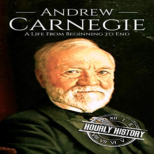 Andrew Carnegie: A Life from Beginning to End cover art