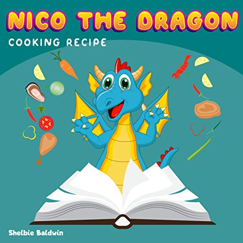 Nico The Dragon: Cooking Recipe | Dragon Bedtime Story Book for kids age 2-6 years old | Gifts for girls (English Edition)