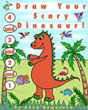 """1 and 2, and 3, and 4, Draw Your Scary Dinosaur!: Step-by-Step, Dot-to-Dot Drawing, Colouring, Counting for Toddlers and Kids Ages 4 – 8 (Brain Power """"ON"""" – Activity Books for Kids Book 10)"""