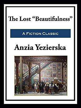 "The Lost ""Beautifulness"" by [Anzia Yezierska]"