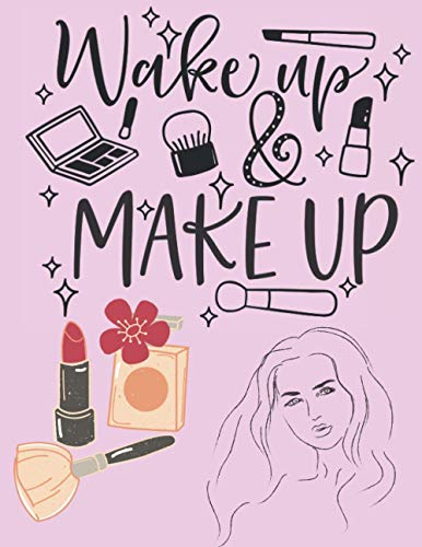 Wake Up & Make Up: Great Make Up Charts Notebook To Professional Makeup Artists And For Beauticians Work