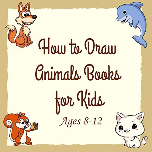 How to Draw Animals Books for Kids Ages 8-12: Learn How To Draw Animals, Step By Step Drawing Book For Kids, Easy To Draw Animals, For Kids Baby-2, Ages 3-5, Ages 6-8, Ages 9-12 - 8.5 X 8.5 Inch - The Perfect Size! (Activity Workbook For Boys And Girl).