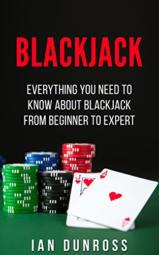 Blackjack: Everything You Need To Know About Blackjack From Beginner to Expert (Blackjack Professional Guide) (English Edition)
