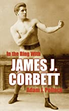 In the Ring with James J. Corbett by Adam J. Pollack (2012-11-21)