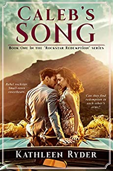 Caleb's Song (Rockstar Redemption Book 1) by [Kathleen Ryder]