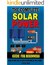 THE COMPLETE SOLAR POWER GUIDE FOR BEGINNERS: Going Of Grid with 12v Solar in Your home RV Cabins and Vans