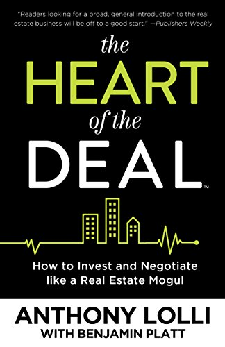 Amazon Com The Heart Of The Deal How To Invest And Negotiate Like A Real Estate Mogul Ebook Lolli Anthony Platt Benjamin Kindle Store
