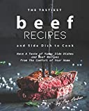 The Tastiest Beef Recipes and Side Dish to Cook: Have A Taste of Yummy Side Dishes and Beef Recipes...