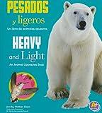 Pesados y ligeros/ Heavy and Light: Un libro de animales opuestos/ An Animal...