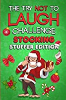 The Try Not To Laugh Challenge - Stocking Stuffer Edition: The Ultimate Gift Book For Kids Filled With Hilarious Jokes and Riddles That The Whole Family Will Love! (Christmas Presents for Boys and Girls)