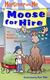 Mortimer and Me: Moose For Hire: (Book 3 in the Mortimer and Me chapter book series)