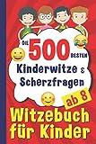 Die 500 besten Kinderwitze und Scherzfragen: Witzebuch für Kinder ab 8 - 10 Jahre, Geschenk für Mädchen und Junge, Kinderbücher