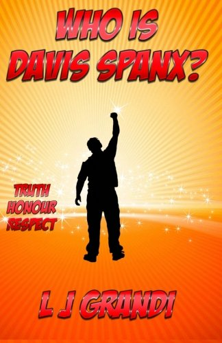 Who is Davis Spanx?: Truth Honour Respect: Volume 1