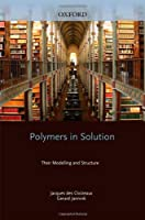 Polymers in Solution: Their Modelling and Structure (Oxford Classic Texts in the Physical Sciences)