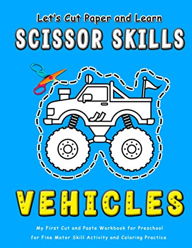 VEHICLES : Let#039s Cut Paper and Learn Scissor Skills My First Cut and Paste Workbook for Preschool for Fine Motor Skill Activity and Coloring  Scissor Skills  Cut and Paste Workbook