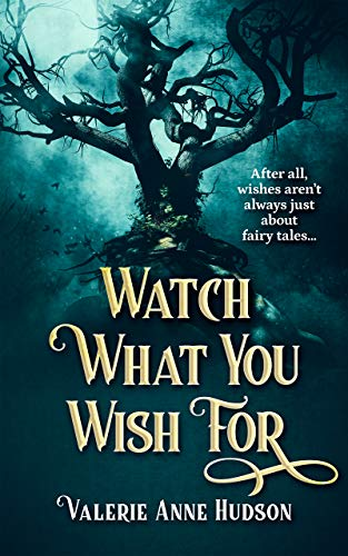 Watch What You Wish For: After all, wishes aren't always just about fairy tales... (Mariposa Mysteries Book 1) by [Valerie Anne Hudson]