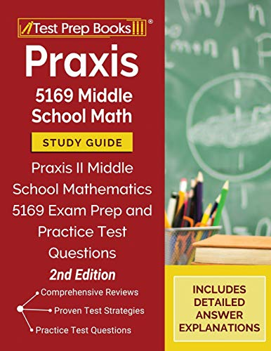 Praxis 5169 Middle School Math Study Guide: Praxis II Middle School Mathematics 5169 Exam Prep and Practice Test Questions: [2nd Edition]