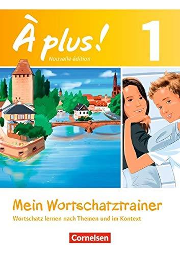 À plus ! - Nouvelle édition: Band 1 - Mein Wortschatztrainer: Wortschatz lernen nach Themen und im Kontext. Arbeitsheft mit Lösungen als Download. Bestandteil von 978-3-06-520153-7