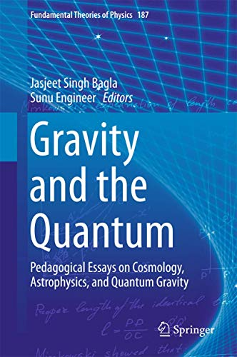 Gravity and the Quantum: Pedagogical Essays on Cosmology, Astrophysics, and Quantum Gravity (Fundamental Theories of Phy