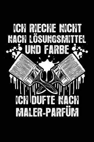 Ich dufte nach Maler-Parfüm: Notizbuch für Maler Maler-in Kfz-Lackierer-in