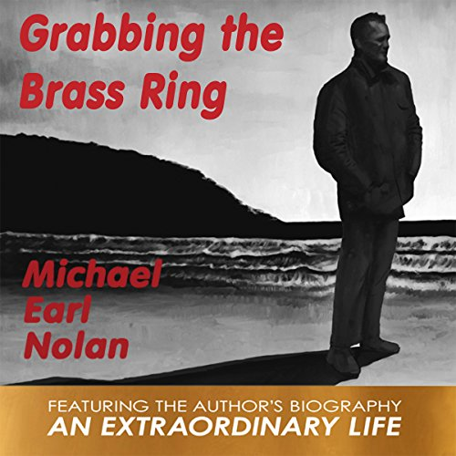 Grabbing the Brass Ring & An Extraordinary Life: The Biography of Michael Earl Nolan audiobook cover art