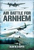 Air Battle for Arnhem - Alan Cooper
