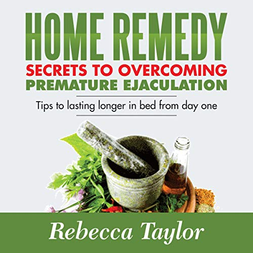 Premature Ejaculation: Home Remedy Secrets to Overcome PE cover art