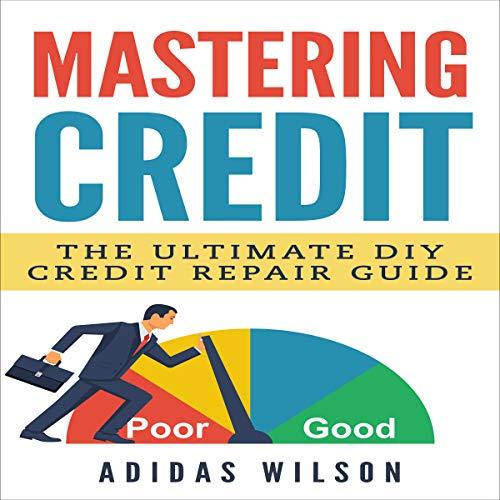 Mastering Credit: The Ultimate DIY Credit Repair Guide audiobook cover art