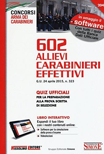 602 Allievi carabinieri effettivi. Quiz ufficiali per la preparazione alla prova scritta di selezione. Con software