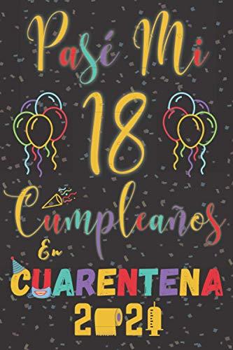 Pasé Mi 18 Cumpleaños En Cuarentena 2021: Regalo de cumpleaños de 18 años para niños y niñas, 18 años cumpleaños regalos originales, diario de ... cuarentena 2021, cumpleaños feliz libro