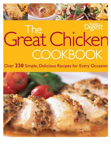 The Great Chicken Cookbook: A Feast of Simple, Delicious Recipes for Every Occasion