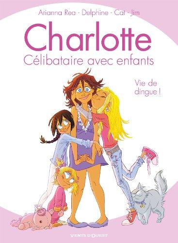 Charlotte, célibataire avec enfants - Tome 01 : Vie de dingue !