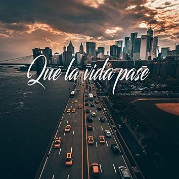 Que la vida pase