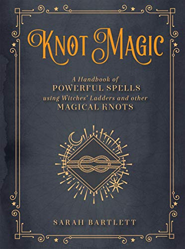 Knot Magic:A Handbook of Powerful Spells Using Witches' Ladders and other Magical Knots (Mystical Handbook) (English Edition)