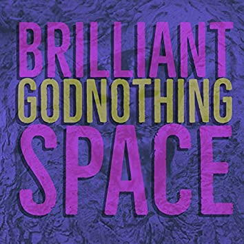 Brilliant God Nothing Space