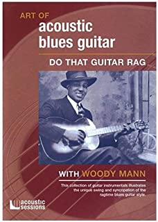 The Art of Acoustic Blues Guitar: Do That Guitar Rag With Woody Mann