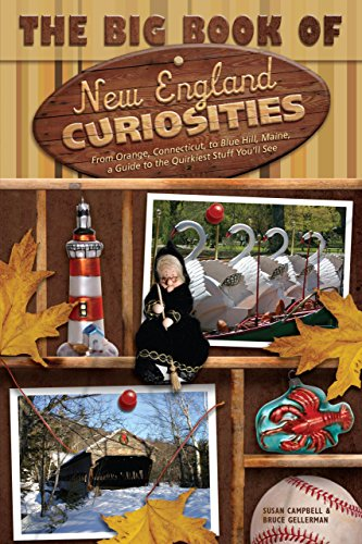 The Big Book of New England Curiosities: From Orange, CT, to Blue Hill, ME, a Guide to the Quirkiest, Oddest, and Most Unbelievable Stuff You'll See