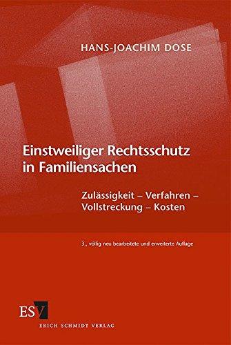 Einstweiliger Rechtsschutz in Familiensachen: Zulässigkeit – Verfahren – Vollstreckung – Kosten